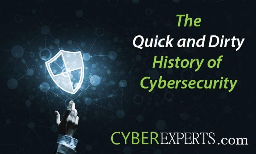 The Quick and Dirty History of Cybersecurity