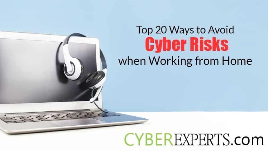 Top 20 Ways to Avoid Cyber Risks when Working from Home